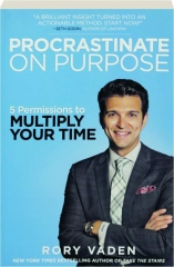 PROCRASTINATE ON PURPOSE: 5 Permissions to Multiply Your Time
