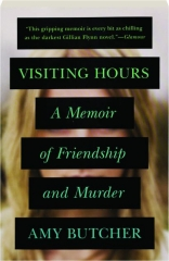 VISITING HOURS: A Memoir of Friendship and Murder