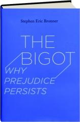 THE BIGOT: Why Prejudice Persists