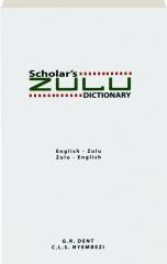 SCHOLAR'S ZULU DICTIONARY: English-Zulu / Zulu-English