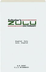 SCHOLAR'S ZULU DICTIONARY: English-Zulu / Zulu-English