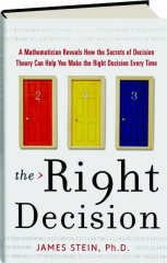 THE RIGHT DECISION: A Mathematician Reveals How the Secrets of Decision Theory Can Help You Make the Right Decision Every Time