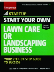 START YOUR OWN LAWN CARE OR LANDSCAPING BUSINESS, FOURTH EDITION: Your Step-by-Step Guide to Success