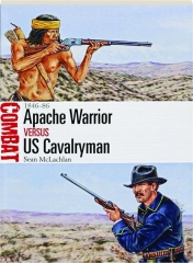 APACHE WARRIOR VERSUS US CAVALRYMAN, 1846-86: Combat 19