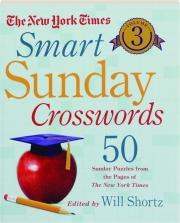 THE NEW YORK TIMES SMART SUNDAY CROSSWORDS, VOLUME 3