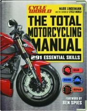 CYCLE WORLD THE TOTAL MOTORCYCLING MANUAL: 291 Essential Skills