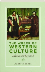 THE WRECK OF WESTERN CULTURE: Humanism Revisited