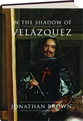 IN THE SHADOW OF VELAZQUEZ: A Life in Art History