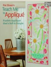 PAT SLOAN'S TEACH ME TO APPLIQUE: Fusible Applique That's Soft & Simple