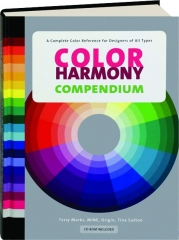 COLOR HARMONY COMPENDIUM: A Complete Color Reference for Designers of All Types