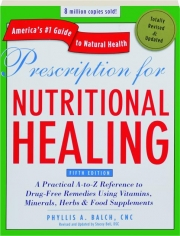 PRESCRIPTION FOR NUTRITIONAL HEALING, FIFTH EDITION REVISED
