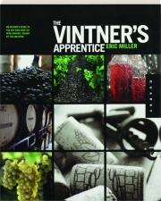 THE VINTNER'S APPRENTICE: The Insider's Guide to the Art and Craft of Wine Making,Taught by the Masters