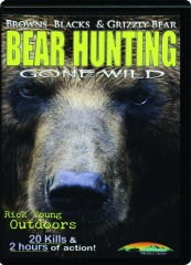 BEAR HUNTING GONE WILD