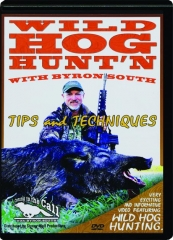 WILD HOG HUNT'N WITH BYRON SOUTH: Tips and Techniques