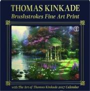 2017 THOMAS KINKADE CALENDAR: Brushstrokes Fine Art Print
