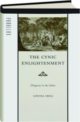 THE CYNIC ENLIGHTENMENT: Diogenes in the Salon
