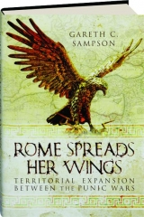 ROME SPREADS HER WINGS: Territorial Expansion Between the Punic Wars