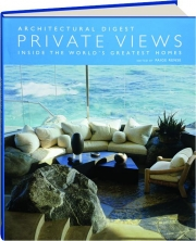 ARCHITECTURAL DIGEST PRIVATE VIEWS: Inside the World's Greatest Homes