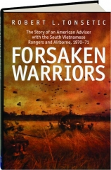 FORSAKEN WARRIORS: The Story of an American Advisor with the South Vietnamese Rangers and Airborne, 1970-71