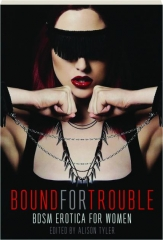 BOUND FOR TROUBLE: BDSM Erotica for Women