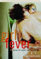 GIRL FEVER: 69 Stories of Sudden Sex for Lesbians