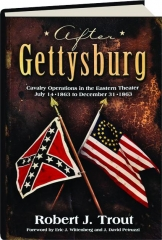 AFTER GETTYSBURG: Cavalry Operations in the Eastern Theater, July 14, 1863 to December 31, 1863