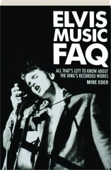 ELVIS MUSIC FAQ: All That's Left to Know About the King's Recorded Works