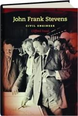 JOHN FRANK STEVENS: Civil Engineer