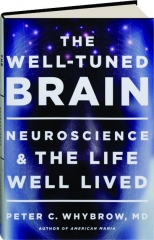 THE WELL-TUNED BRAIN: Neuroscience & the Life Well Lived