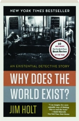 WHY DOES THE WORLD EXIST? An Existential Detective Story