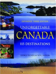 UNFORGETTABLE CANADA, THIRD EDITION: 115 Destinations