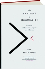 THE ANATOMY OF INEQUALITY: Its Social and Economic Origins--and Solutions