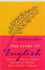 THE STORY OF ENGLISH: How an Obscure Dialect Became the World's Most-Spoken Language