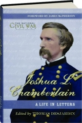 JOSHUA L. CHAMBERLAIN: A Life in Letters
