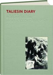 TALIESIN DIARY: A Year with Frank Lloyd Wright