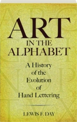 ART IN THE ALPHABET: A History of the Evolution of Hand Lettering