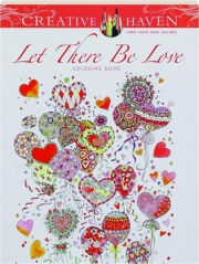 LET THERE BE LOVE COLORING BOOK: Creative Haven
