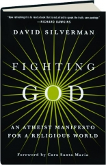 FIGHTING GOD: An Atheist Manifesto for a Religious World