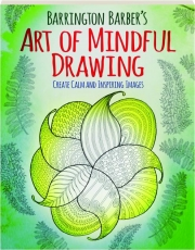 BARRINGTON BARBER'S ART OF MINDFUL DRAWING: Create Calm and Inspiring Images