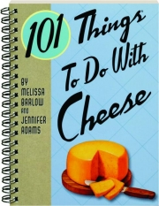 101 THINGS TO DO WITH CHEESE