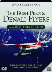 THE BUSH PILOTS--DENALI FLYERS: DVD Excellence
