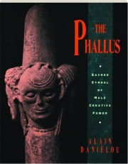 THE PHALLUS: Sacred Symbol of Male Creative Power