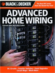 BLACK & DECKER ADVANCED HOME WIRING, 3RD EDITION: Current with 2012-2015 Codes