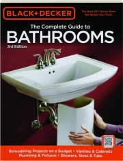 BLACK & DECKER THE COMPLETE GUIDE TO BATHROOMS, 3RD EDITION