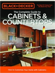 THE COMPLETE GUIDE TO CABINETS & COUNTERTOPS: Black+Decker