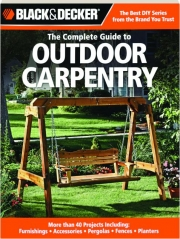 THE COMPLETE GUIDE TO OUTDOOR CARPENTRY: Black & Decker
