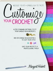 CUSTOMIZE YOUR CROCHET: Adjust to Fit, Embellish to Taste