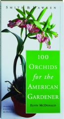 100 ORCHIDS FOR THE AMERICAN GARDENER