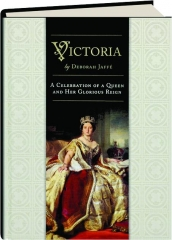 VICTORIA: A Celebration of a Queen and Her Glorious Reign