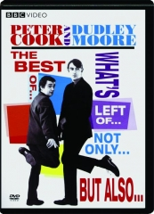 PETER COOK AND DUDLEY MOORE: The Best of...What's Left of...Not Only...But Also